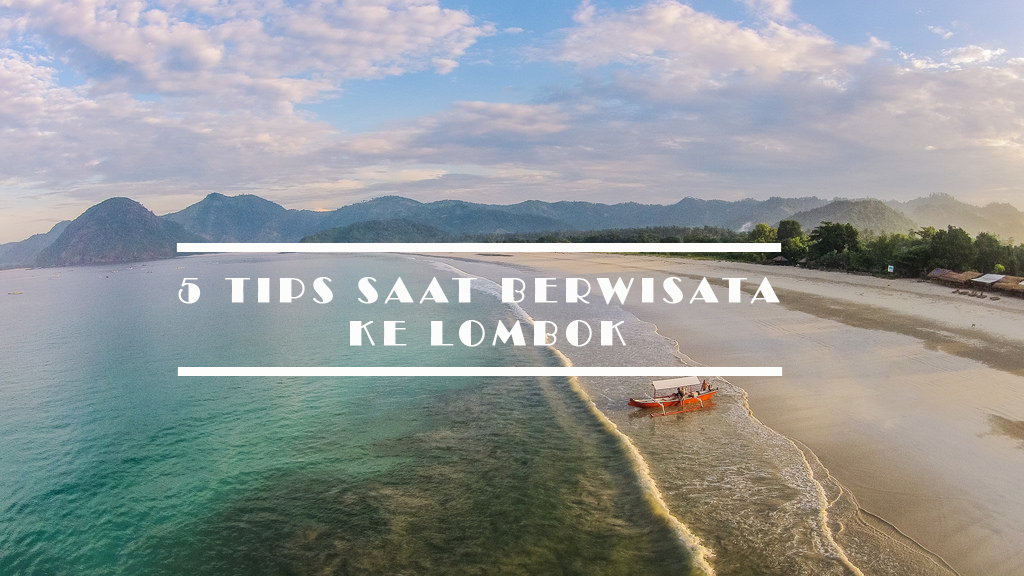 5 Tips Saat Berwisata Ke Lombok